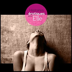 Histoires Erotiques pour Elle | Livre audio