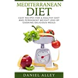 Mediterranean Diet: Easy Recipes for A Healthy Diet And Permanent Weight Loss By Cooking Delicious Meals (Guide, Recipes, Weight Loss, Healthy Eating)