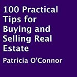 100 Practical Tips for Buying and Selling Real Estate | Patricia O'Connor