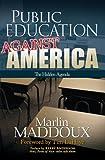 Public Education Against America, Marlin Maddoux, 0883688131