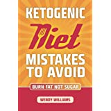 Ketogen Diet: Ketogenic Diet Weight Loss Mistakes to Avoid: Step by Step Strategies to Lose Weight and Feel Amazing (Ketogenic Diet, Ketogenic Diet Beginners Guide, Low Carb diet, Paleo diet)