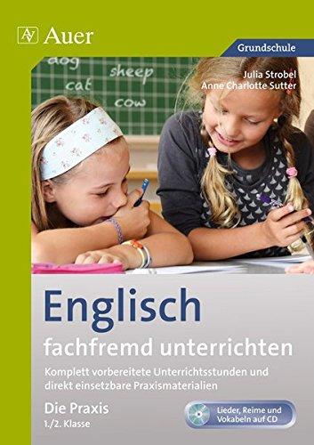 Englisch fachfremd unterrichten - Die Praxis 1+2: Komplett vorbereitete Unterrichtsstunden und direkt einsetzbare Praxismaterialien (1. und 2. Klasse)