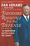 Image of Theodore Roosevelt for the Defense: The Courtroom Battle to Save His Legacy