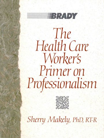 The Health Care Worker's Primer on Professionalism