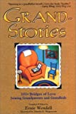 Grand-Stories: 101+ Bridges of Love Joining Grandparents and Grandkids