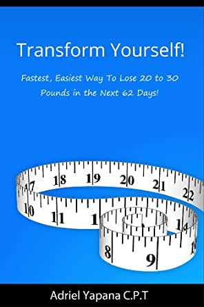 transform yourself fastest easiest way to lose 20 to 30 pounds in the next 62 days kindle. Black Bedroom Furniture Sets. Home Design Ideas