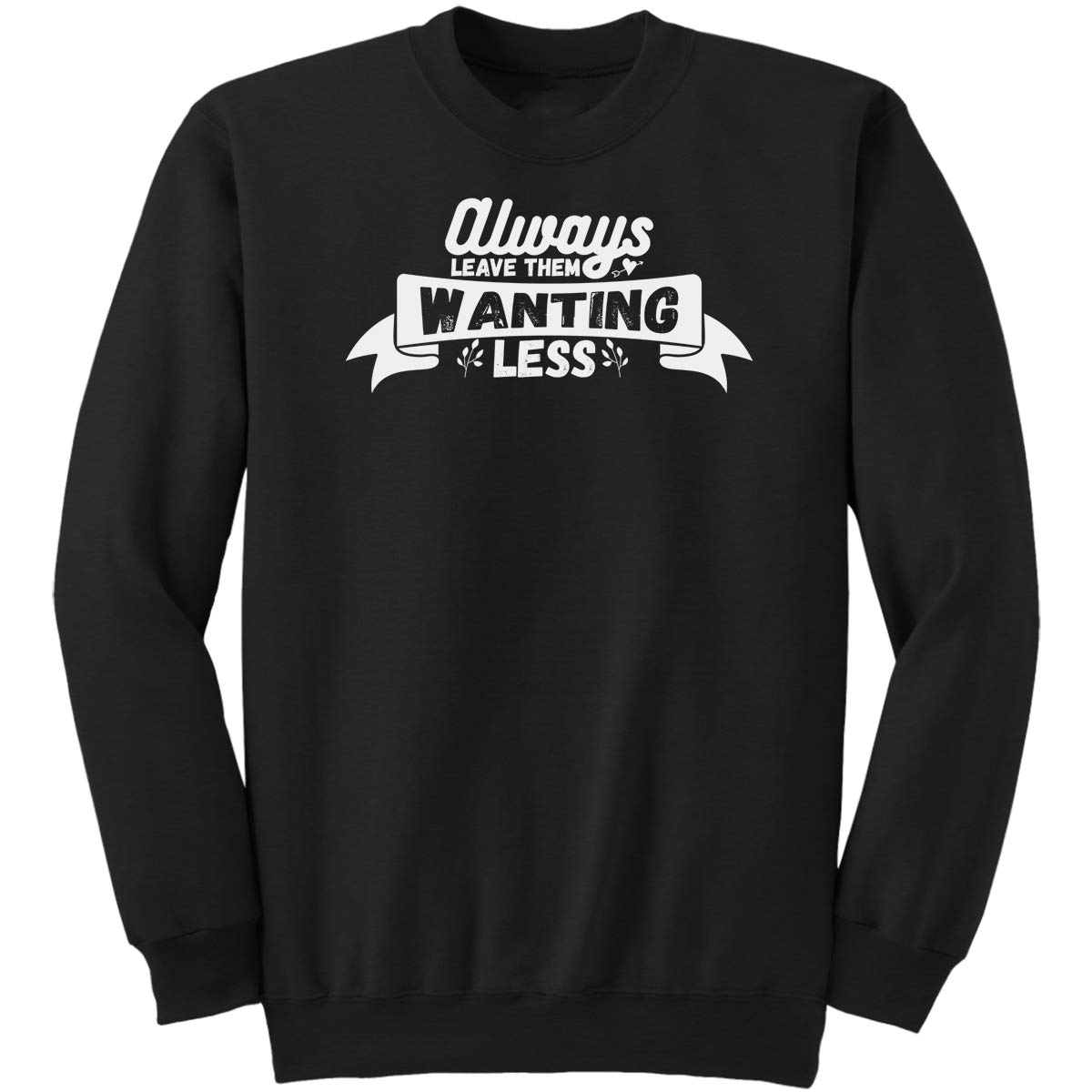DoozyGifts99 Always Leave Them Wanting Less Funny Sweatshirt