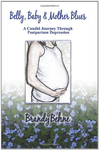 Read Online Belly, Baby & Mother Blues: A Candid Journey Through Postpartum Depression pdf