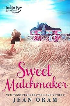 Sweet Matchmaker (Indigo Bay Sweet Romance Series Book 2) by [Oram, Jean]