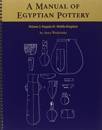 Egyptian Pottery (A Manual of Egyptian Pottery, Volume 2: Naqada III - Middle Kingdom (AERA FIELD MANUAL SERIES))