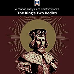 A Macat Analysis of Ernst H. Kantorowicz's The King's Two Bodies: A Study in Medieval Political Theology