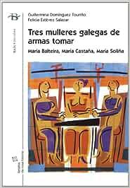 Tres mulleres galegas de armas tomar (Baía Ensaio): Amazon.es: Domínguez Touriño, Guillermina, Estévez Salazar, Felicia: Libros