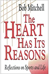 The Heart Has Its Reasons: Reflections on Sports and Life Hardcover