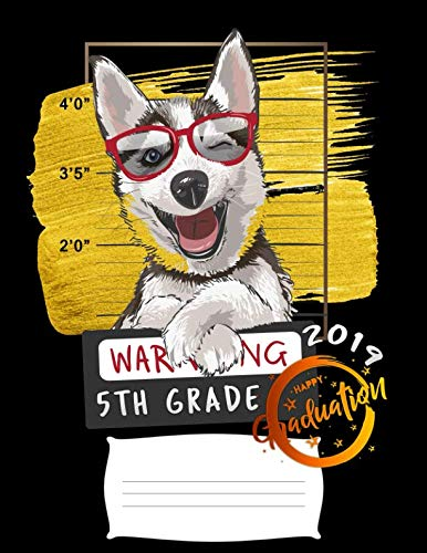 5th grade: Funny 2019 graduation warning siberian husky dog college ruled composition notebook for graduation / back to school 8.5x11]()