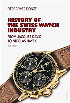 Book History of the Swiss Watch Industry: From Jacques David to Nicolas Hayek- Third edition