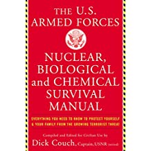 U.S. Armed Forces Nuclear, Biological And Chemical Survival Manual: Everything You Need to Know to Protect Yourself and Your Family from the Growing Terrorist Threat