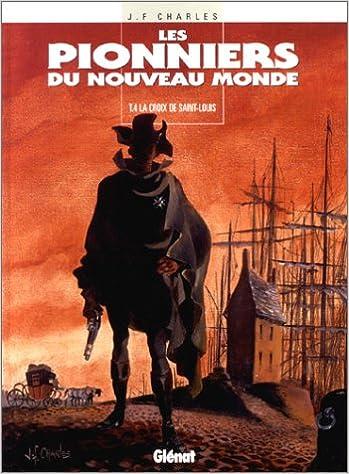 Livres gratuits en ligne Les Pionniers du Nouveau Monde, Tome 4 : La Croix de Saint-Louis pdf