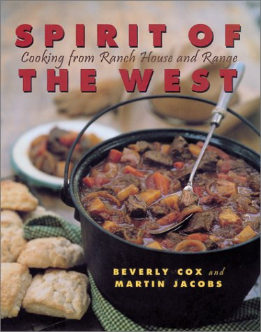 Spirit of the West: Cooking from Ranch House and Range by Beverly Cox