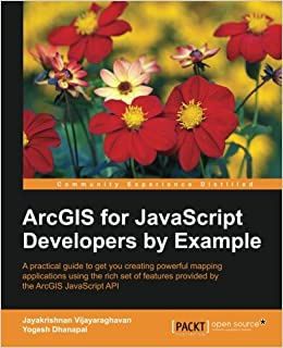 ArcGIS for JavaScript developers by Example: Jayakrishnan