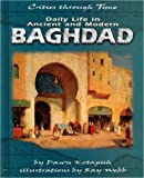 Daily Life in Ancient and Modern Baghdad, Dawn Kotapish, 0822532190