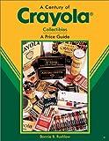 A Century of Crayola: Collectibles a Price Guide