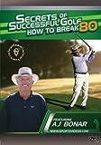 Secrets of Successful Golf: How to Break 80 DVD featuring Coach AJ Bonar