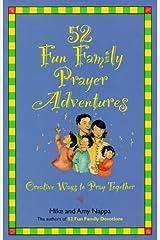 52 Fun Family Prayer Adventures: Creative Ways to Pray Together Paperback