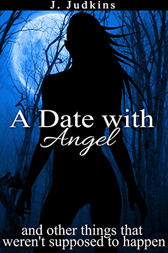 Book: A Date with Angel - and other things that weren't supposed to happen by J. Judkins