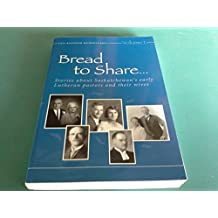 Bread to Share : Stories about Saskatchewan's Early Lutheran Pastors and Their Wives
