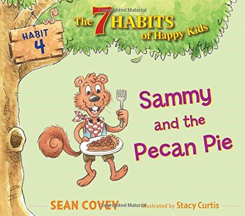 Sammy and the Pecan Pie: Habit 4 (The 7 Habits of Happy Kids)