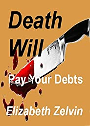 DEATH WILL PAY YOUR DEBTS: A New York Mystery: Book 4, the Bruce Kohler Series
