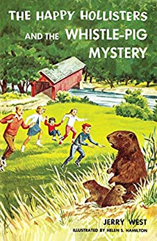 The Happy Hollisters and the Whistle-Pig Mystery: (Volume 28) by [West, Jerry]