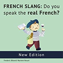 French Slang: Do You Speak the Real French? Audiobook by Frederic Bibard Narrated by Mariem Nouni, Frederic Bibard