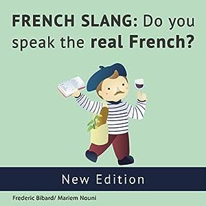 French Slang: Do You Speak the Real French? Hörbuch von Frederic Bibard Gesprochen von: Frederic Bibard, Mariem Nouni