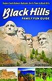 Black Hills Family Fun Guide: Explore South Dakota s Badlands, Devils Tower & Black Hills