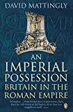 roman imperial - An Imperial Possession: Britain in the Roman Empire