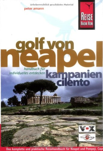 Golf von Neapel: Neapel, Pompeji, Capri, Ischia, die amalfitanische Küste, den Cilento und vieles mehr mit diesem kompletten Reisehandbuch entdecken