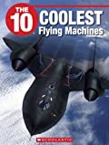 img - for The 10 Coolest Flying Machines book / textbook / text book