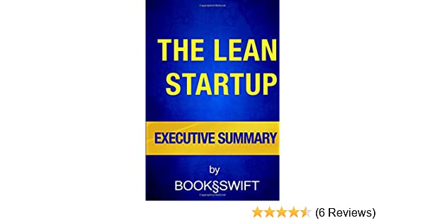 Executive Summary Of The Lean Startup How Todays Entrepreneurs Use