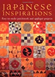 Japanese Inspirations. Easy-to-make patchwork and applique projects.