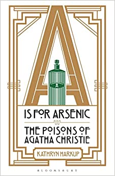 A Is For Arsenic: The Poisons Of Agatha Christie por Kathryn Harkup epub