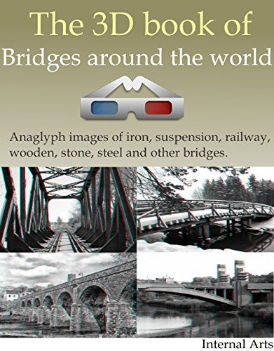 3D Book of Bridges around the world. Anaglyph images of iron, suspension, railway, wooden, stone, steel and other bridges. (3D books 29) ()