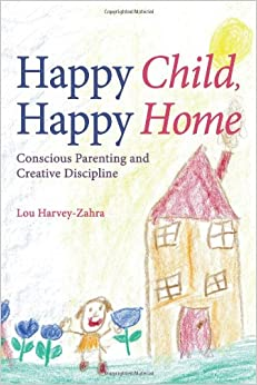 Book Happy Child, Happy Home: Conscious Parenting and Creative Discipline