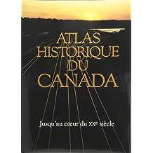 ATLAS HISTORIQUE DU CANADA T03 : JUSQU'AU COEUR DU XXÈME SIÈCLE