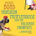 Monsieur Pamplemousse and the Militant Midwives Audiobook by Michael Bond Narrated by Bill Wallis