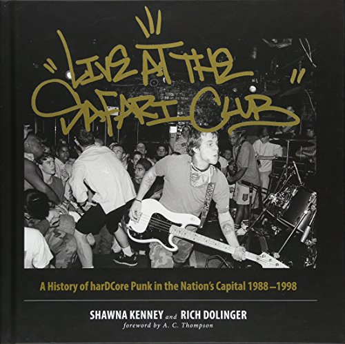 Live at the Safari Club: A History of harDCcore Punk in the Nation's Capital 1988-1998