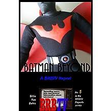Batman Beyond: A BRBTV Report (BRBTV Reports Book 5)