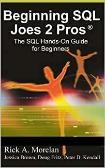 Beginning SQL Joes 2 Pros: The SQL Hands-On Guide for Beginners by [Morelan, Rick, Pinal Dave]