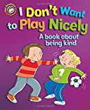 I Don't Want to Play Nicely: A book about being kind (Our Emotions and Behaviour)