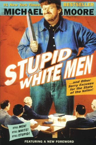 Stupid White Men: . . . And Other Sorry Excuses for the...